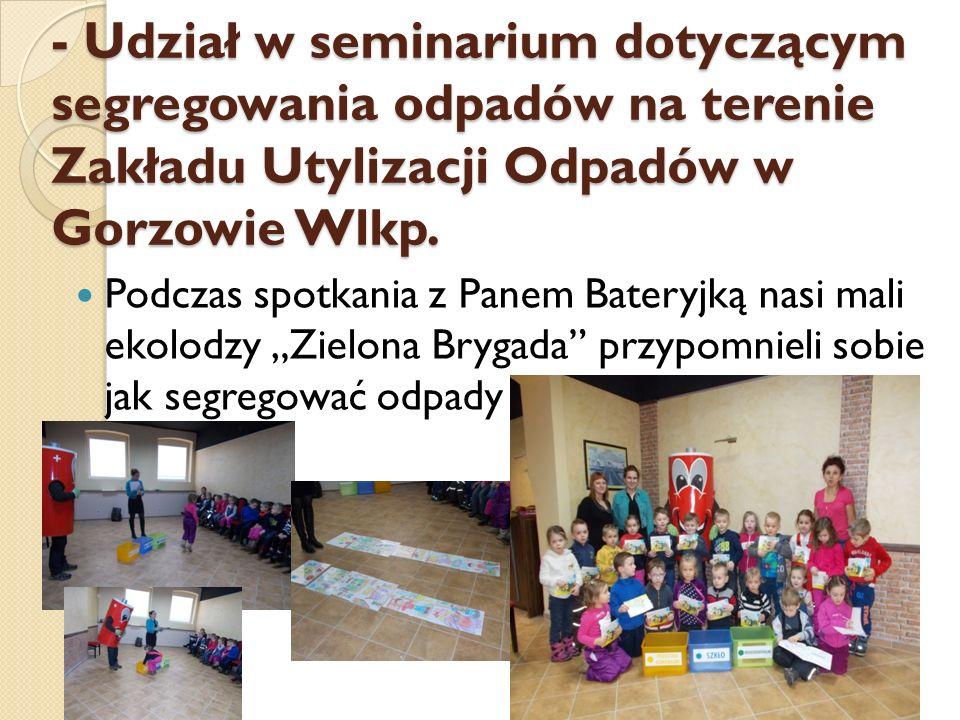- Udział w seminarium dotyczącym segregowania odpadów na terenie Zakładu Utylizacji Odpadów w Gorzowie Wlkp. Podczas spotkania z Panem Bateryjką nasi