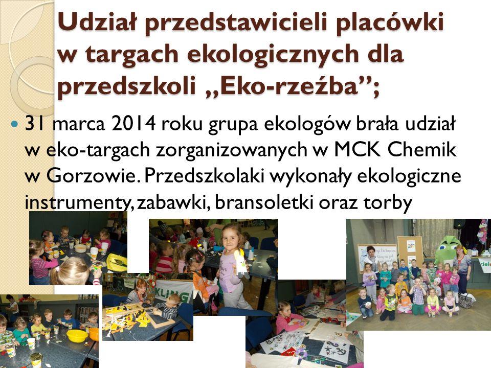 """Udział przedstawicieli placówki w targach ekologicznych dla przedszkoli """"Eko-rzeźba ; 31 marca 2014 roku grupa ekologów brała udział w eko-targach zorganizowanych w MCK Chemik w Gorzowie."""