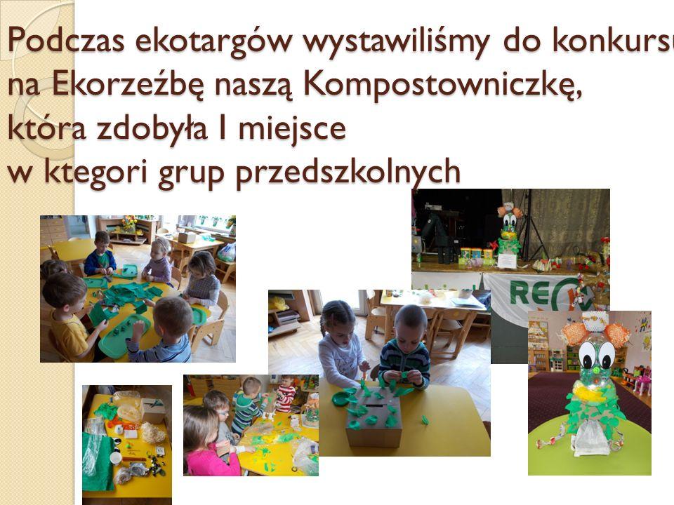 Podczas ekotargów wystawiliśmy do konkursu na Ekorzeźbę naszą Kompostowniczkę, która zdobyła I miejsce w ktegori grup przedszkolnych
