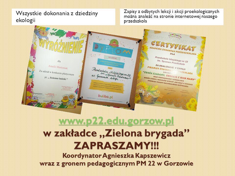 """www.p22.edu.gorzow.pl www.p22.edu.gorzow.pl w zakładce """"Zielona brygada"""" ZAPRASZAMY!!! Koordynator Agnieszka Kapszewicz wraz z gronem pedagogicznym PM"""