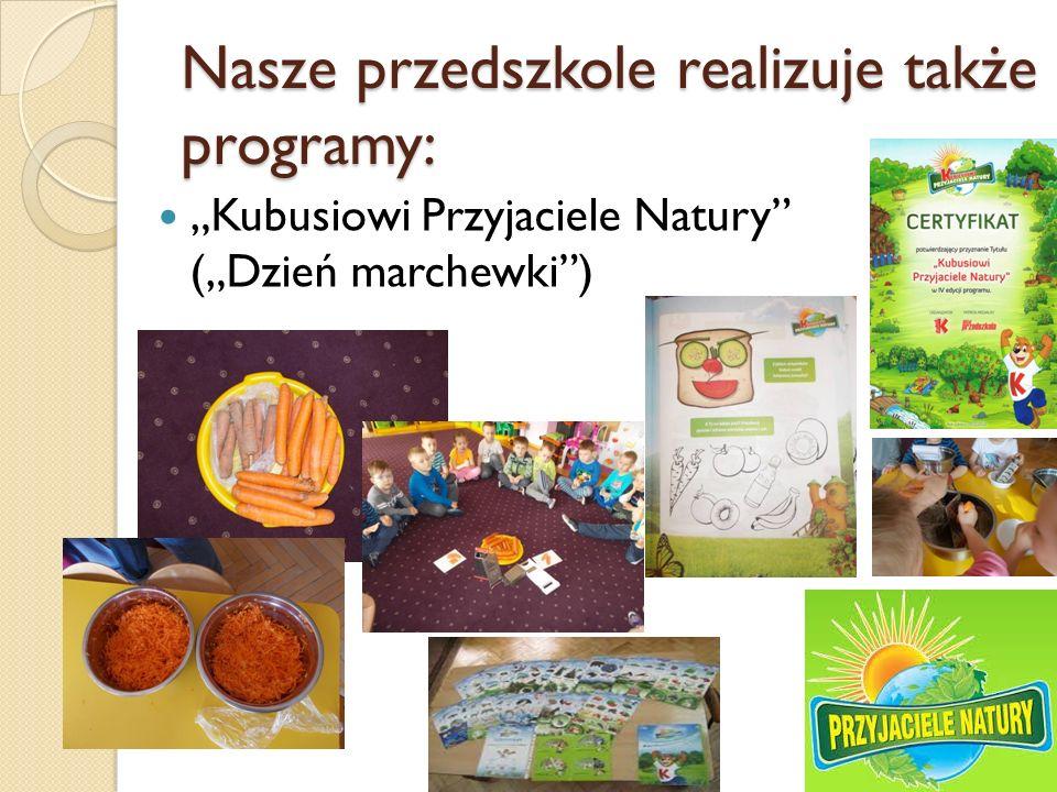 """Nasze przedszkole realizuje także programy: """"Kubusiowi Przyjaciele Natury (""""Dzień marchewki )"""