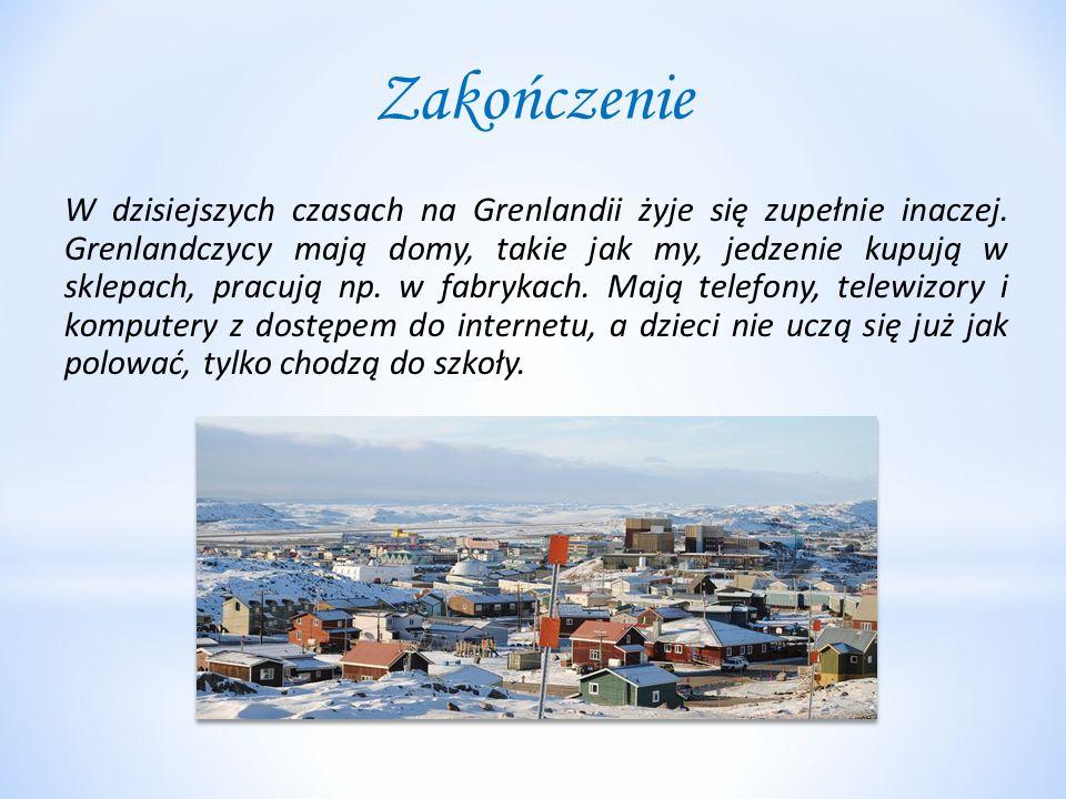 Zakończenie W dzisiejszych czasach na Grenlandii żyje się zupełnie inaczej. Grenlandczycy mają domy, takie jak my, jedzenie kupują w sklepach, pracują