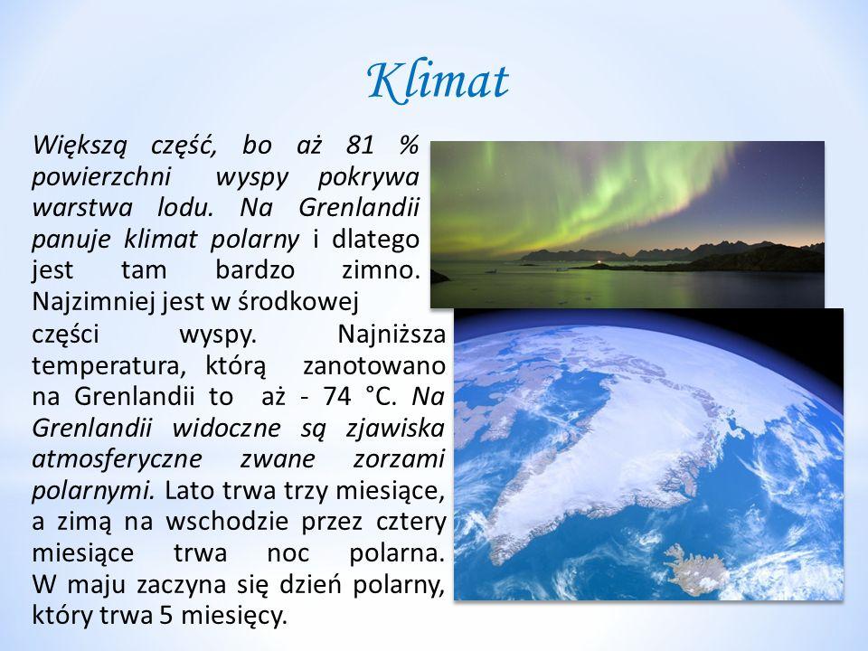 Klimat części wyspy. Najniższa temperatura, którą zanotowano na Grenlandii to aż - 74 °C. Na Grenlandii widoczne są zjawiska atmosferyczne zwane zorza