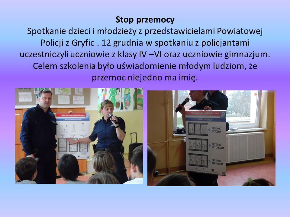 Stop przemocy Spotkanie dzieci i młodzieży z przedstawicielami Powiatowej Policji z Gryfic. 12 grudnia w spotkaniu z policjantami uczestniczyli ucznio