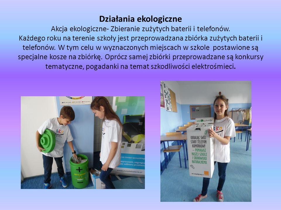 Działania ekologiczne Akcja ekologiczne- Zbieranie zużytych baterii i telefonów. Każdego roku na terenie szkoły jest przeprowadzana zbiórka zużytych b