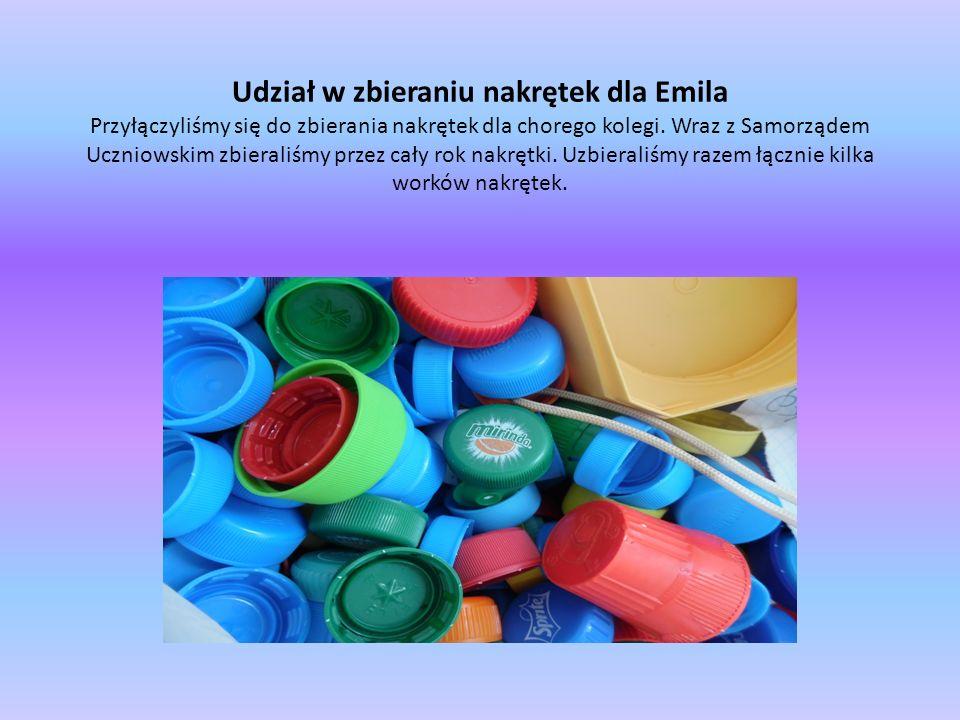 Udział w zbieraniu nakrętek dla Emila Przyłączyliśmy się do zbierania nakrętek dla chorego kolegi. Wraz z Samorządem Uczniowskim zbieraliśmy przez cał