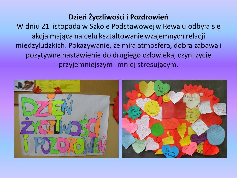 Dzień Życzliwości i Pozdrowień W dniu 21 listopada w Szkole Podstawowej w Rewalu odbyła się akcja mająca na celu kształtowanie wzajemnych relacji międ