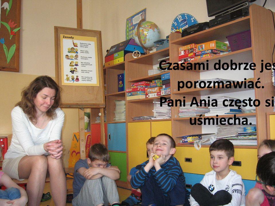 Czasami dobrze jest porozmawiać. Pani Ania często się uśmiecha.