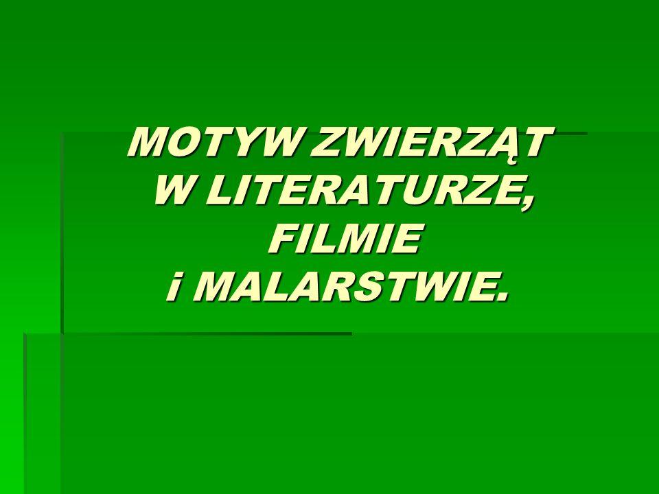 MOTYW ZWIERZĄT W LITERATURZE, FILMIE i MALARSTWIE.
