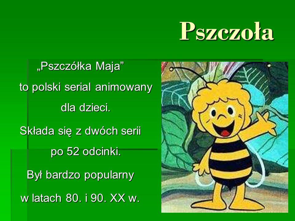 """Pszczoła Pszczoła """"Pszczółka Maja"""" to polski serial animowany dla dzieci. Składa się z dwóch serii po 52 odcinki. Był bardzo popularny w latach 80. i"""