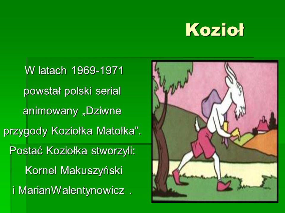 """Kozioł Kozioł W latach 1969-1971 powstał polski serial animowany """"Dziwne przygody Koziołka Matołka ."""