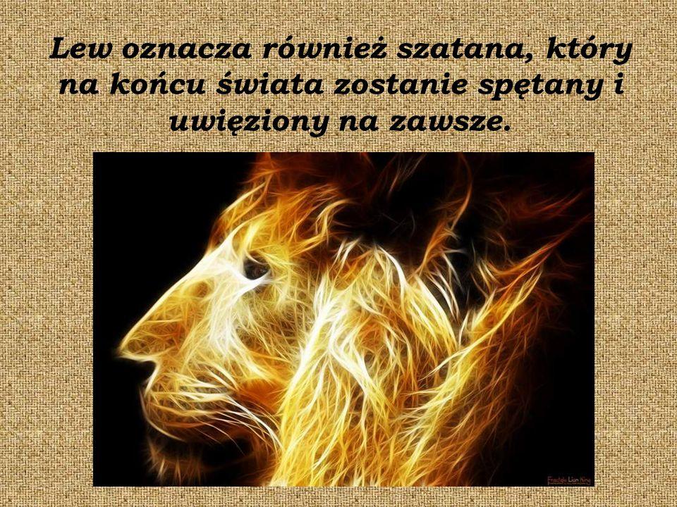 Lew oznacza również szatana, który na końcu świata zostanie spętany i uwięziony na zawsze.