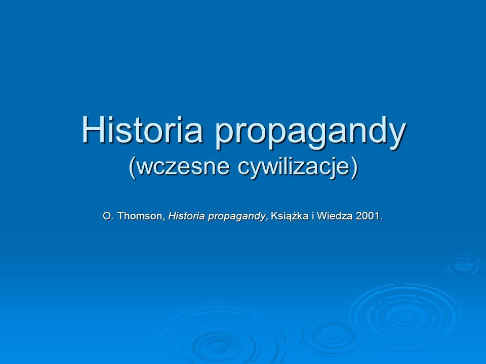 Historia propagandy (wczesne cywilizacje) O. Thomson, Historia propagandy, Książka i Wiedza 2001.