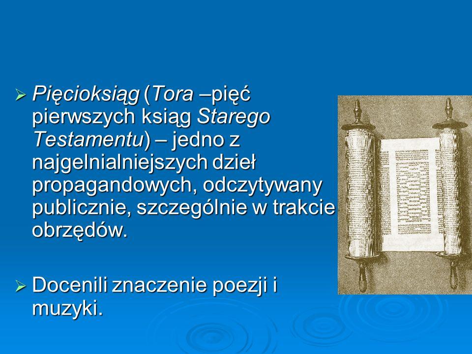  Pięcioksiąg (Tora –pięć pierwszych ksiąg Starego Testamentu) – jedno z najgelnialniejszych dzieł propagandowych, odczytywany publicznie, szczególnie w trakcie obrzędów.