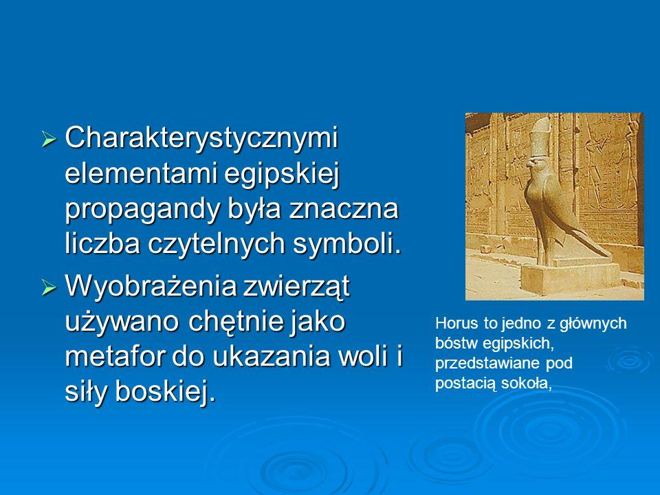  Charakterystycznymi elementami egipskiej propagandy była znaczna liczba czytelnych symboli.