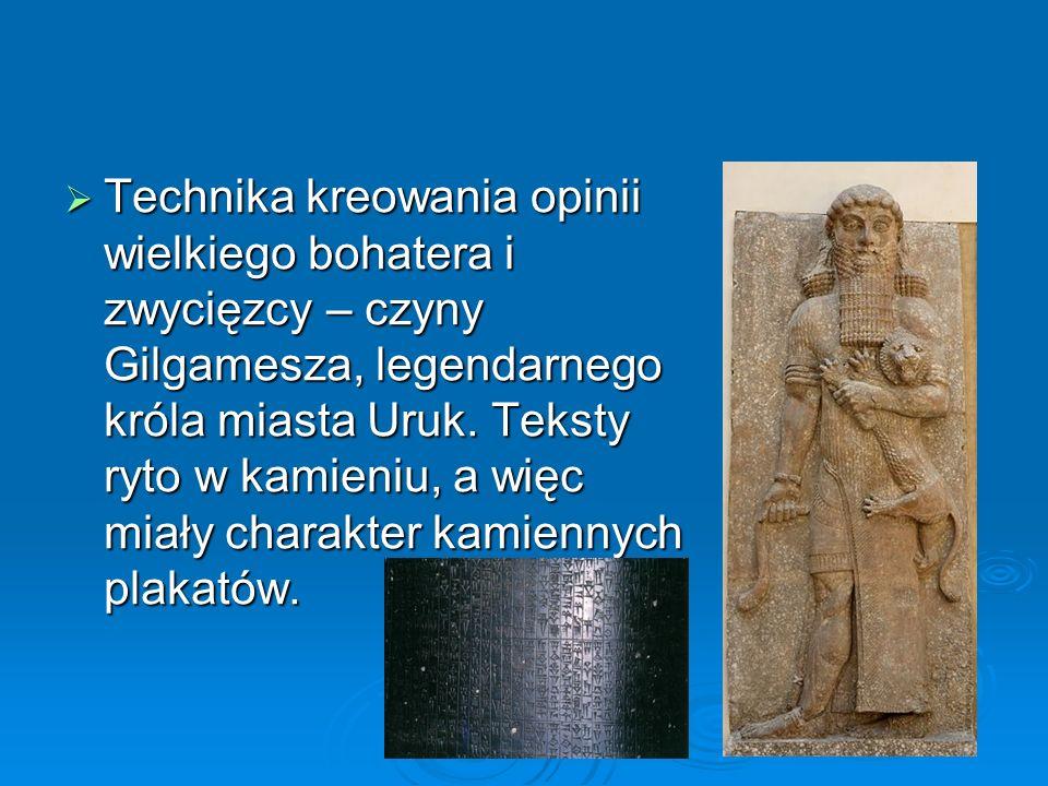 Technika kreowania opinii wielkiego bohatera i zwycięzcy – czyny Gilgamesza, legendarnego króla miasta Uruk.
