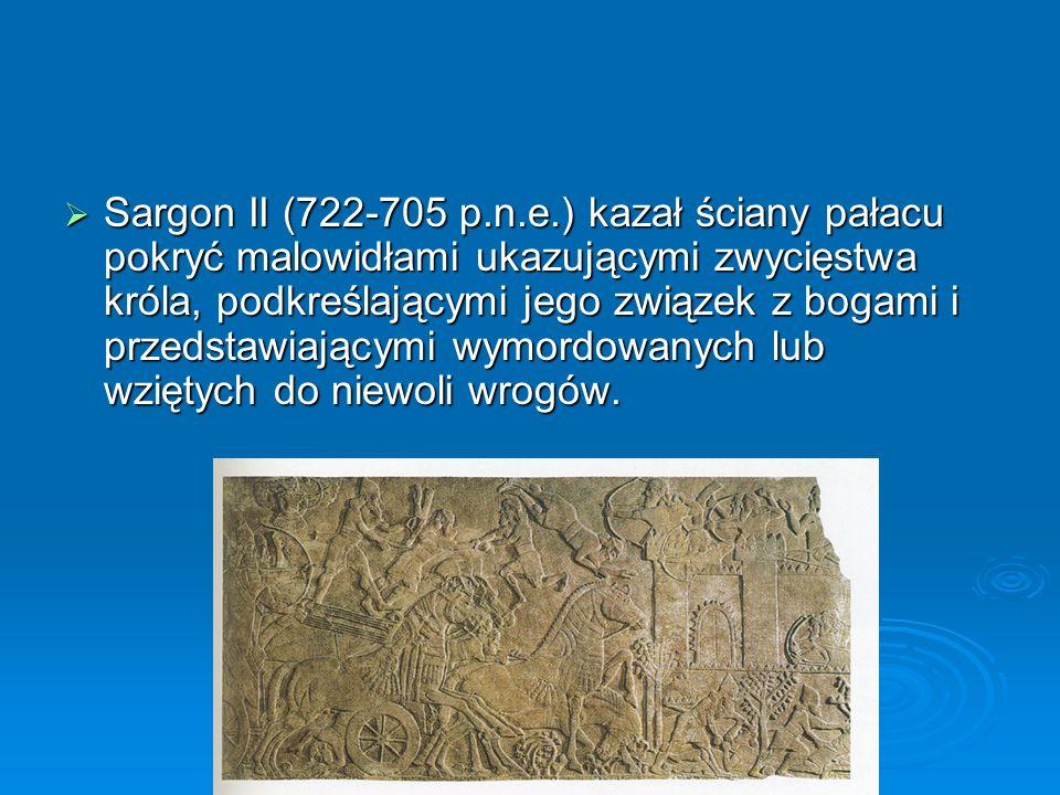  Sargon II (722-705 p.n.e.) kazał ściany pałacu pokryć malowidłami ukazującymi zwycięstwa króla, podkreślającymi jego związek z bogami i przedstawiającymi wymordowanych lub wziętych do niewoli wrogów.