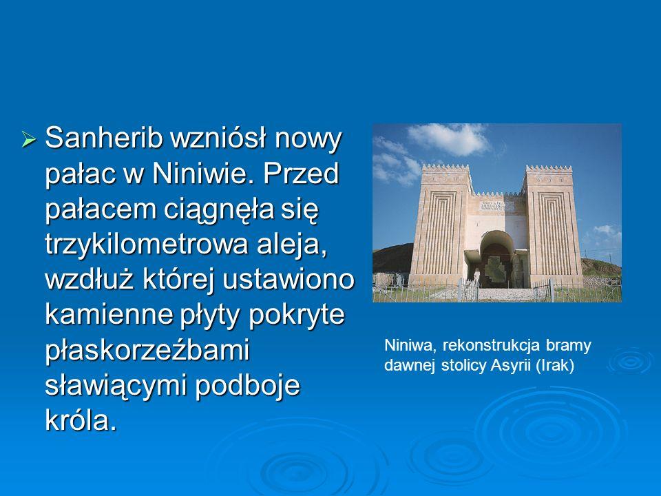  Sanherib wzniósł nowy pałac w Niniwie.