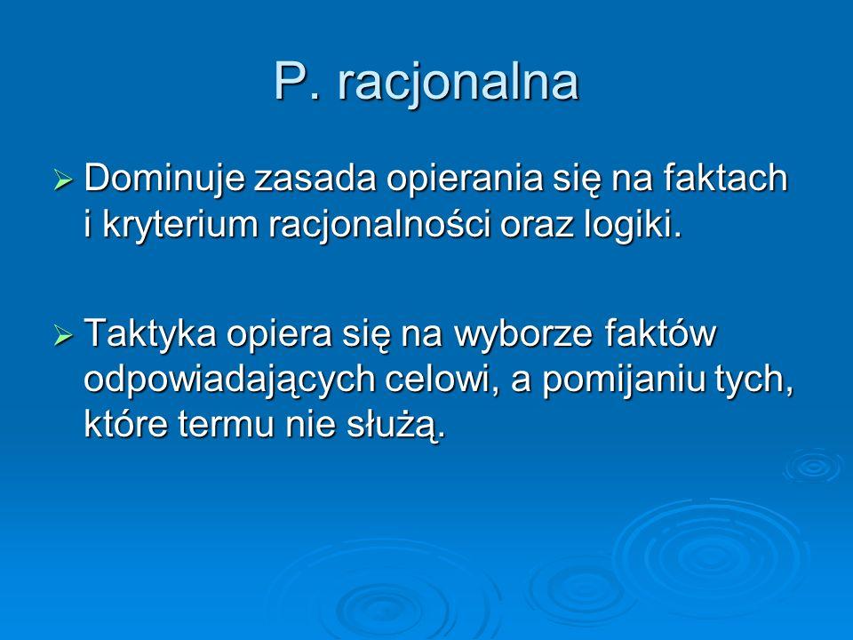 P. racjonalna  Dominuje zasada opierania się na faktach i kryterium racjonalności oraz logiki.