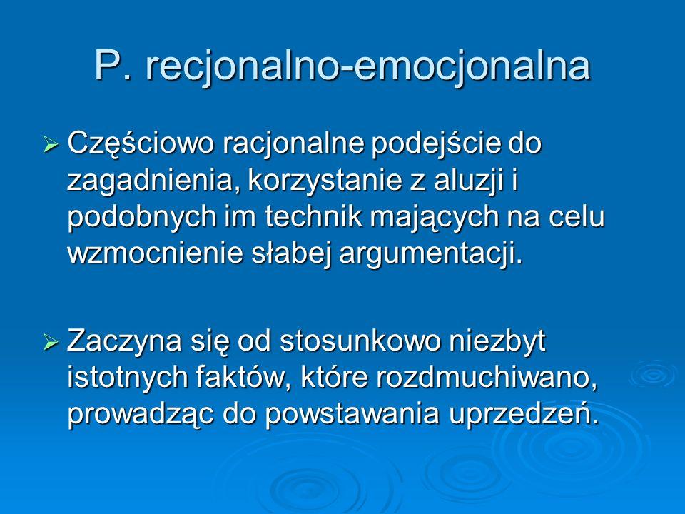 P. recjonalno-emocjonalna  Częściowo racjonalne podejście do zagadnienia, korzystanie z aluzji i podobnych im technik mających na celu wzmocnienie sł
