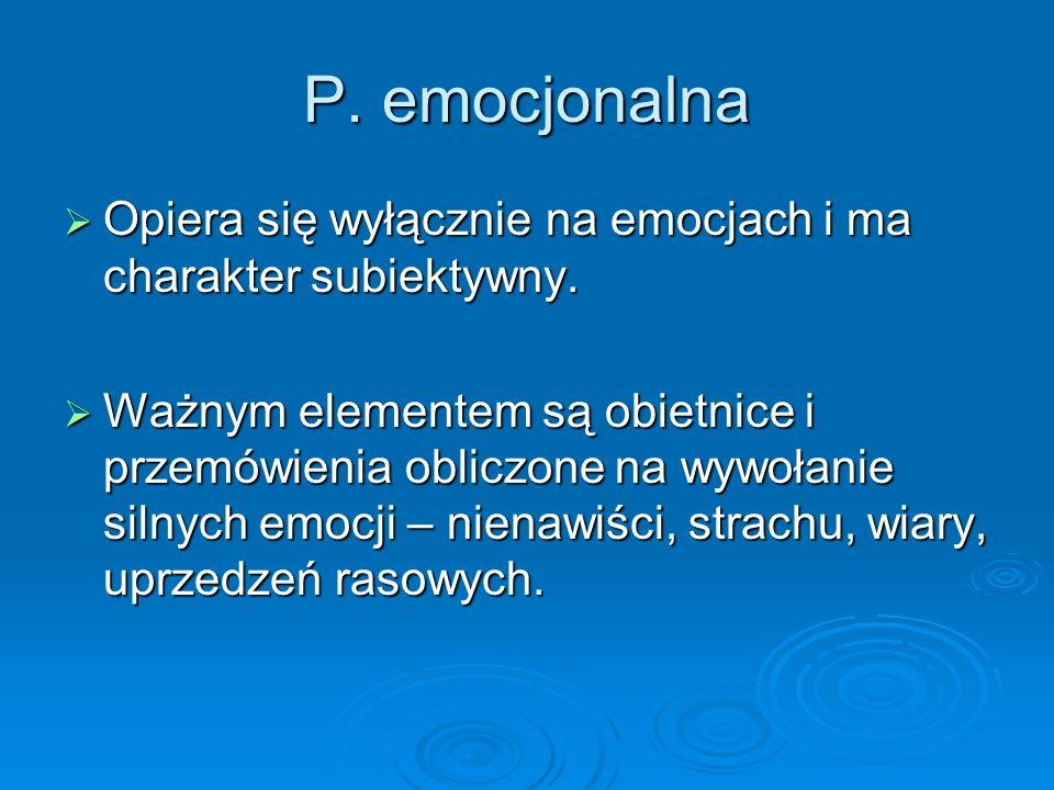 P. emocjonalna  Opiera się wyłącznie na emocjach i ma charakter subiektywny.
