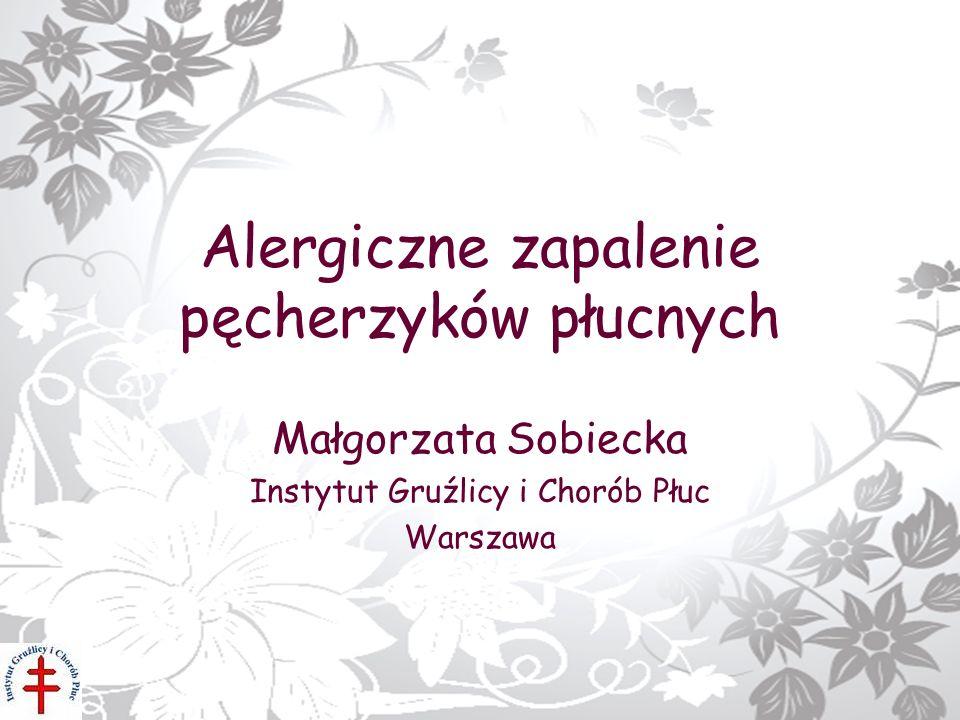 Alergiczne zapalenie pęcherzyków płucnych Małgorzata Sobiecka Instytut Gruźlicy i Chorób Płuc Warszawa
