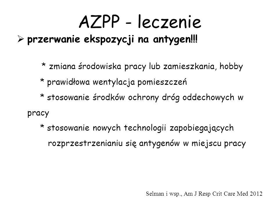AZPP - leczenie  przerwanie ekspozycji na antygen!!! * zmiana środowiska pracy lub zamieszkania, hobby * prawidłowa wentylacja pomieszczeń * stosowan