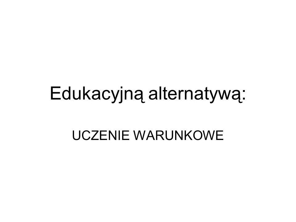Edukacyjną alternatywą: UCZENIE WARUNKOWE