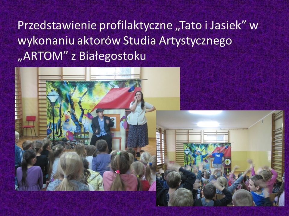 """Przedstawienie profilaktyczne """"Tato i Jasiek w wykonaniu aktorów Studia Artystycznego """"ARTOM z Białegostoku"""