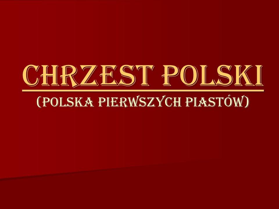 CHRZEST POLSKI CHRZEST POLSKI (POLSKA PIERWSZYCH PIASTÓW) CHRZEST POLSKI