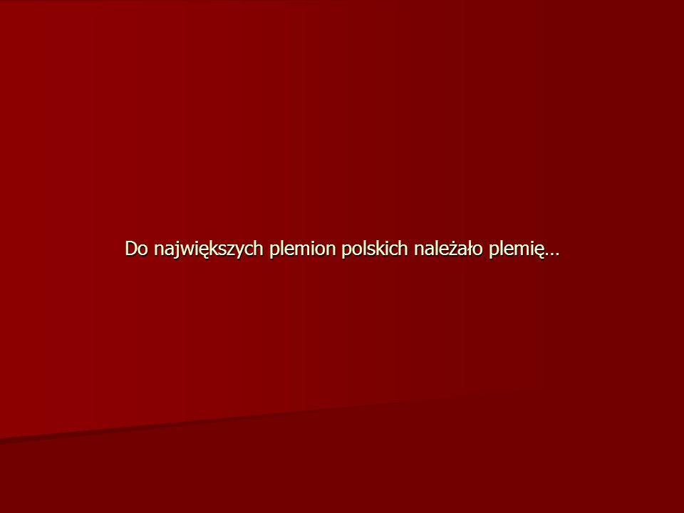 Do największych plemion polskich należało plemię…