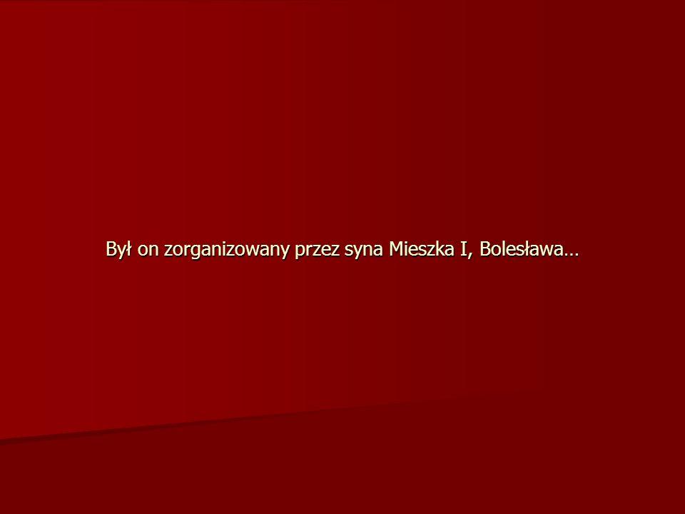 Był on zorganizowany przez syna Mieszka I, Bolesława…