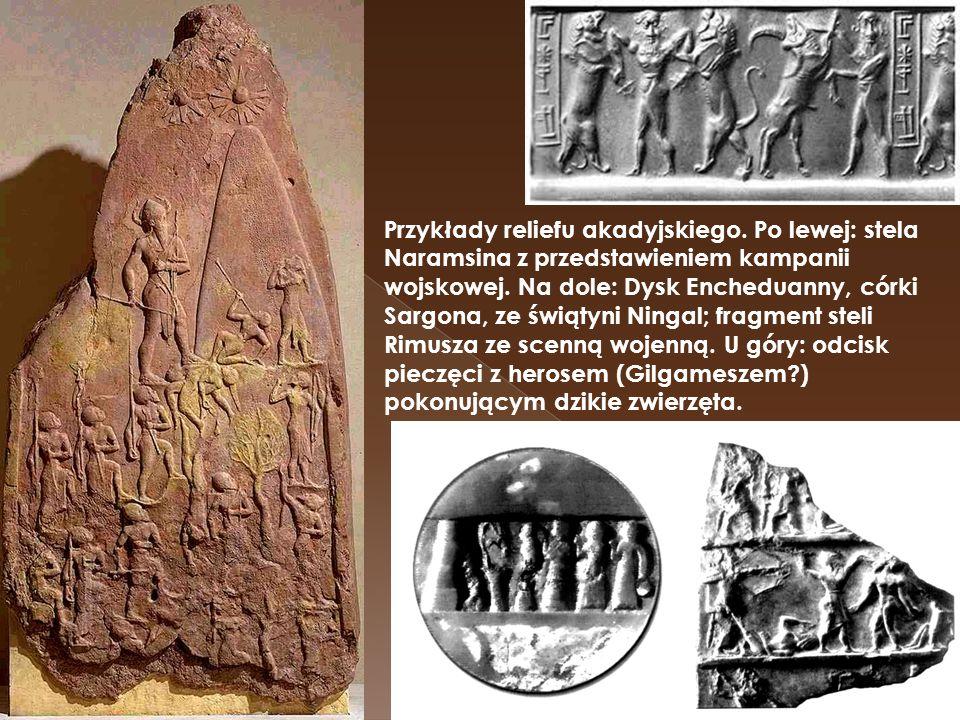 Przykłady reliefu akadyjskiego. Po lewej: stela Naramsina z przedstawieniem kampanii wojskowej. Na dole: Dysk Encheduanny, córki Sargona, ze świątyni