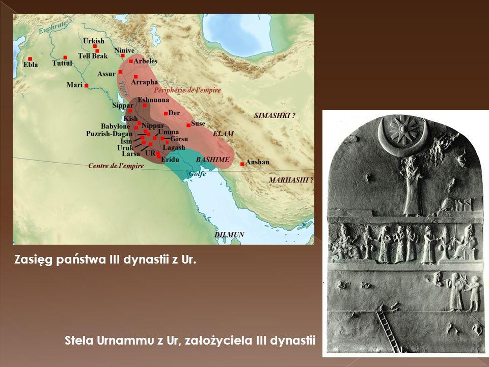 Stela Urnammu z Ur, założyciela III dynastii Zasięg państwa III dynastii z Ur.