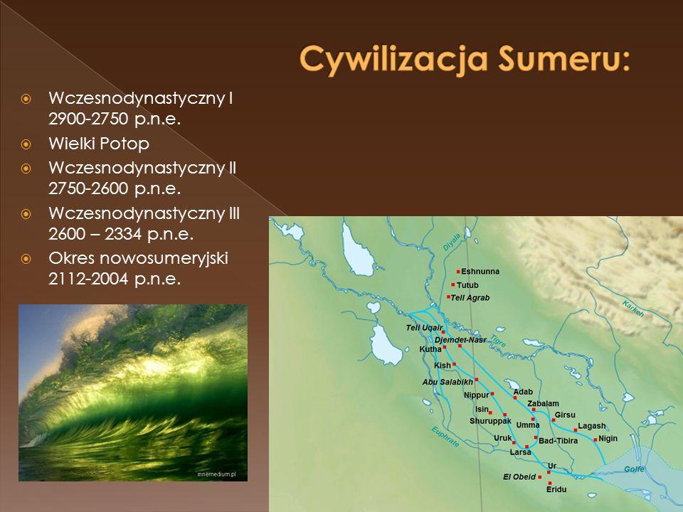  Wczesnodynastyczny I 2900-2750 p.n.e.  Wielki Potop  Wczesnodynastyczny II 2750-2600 p.n.e.  Wczesnodynastyczny III 2600 – 2334 p.n.e.  Okres no