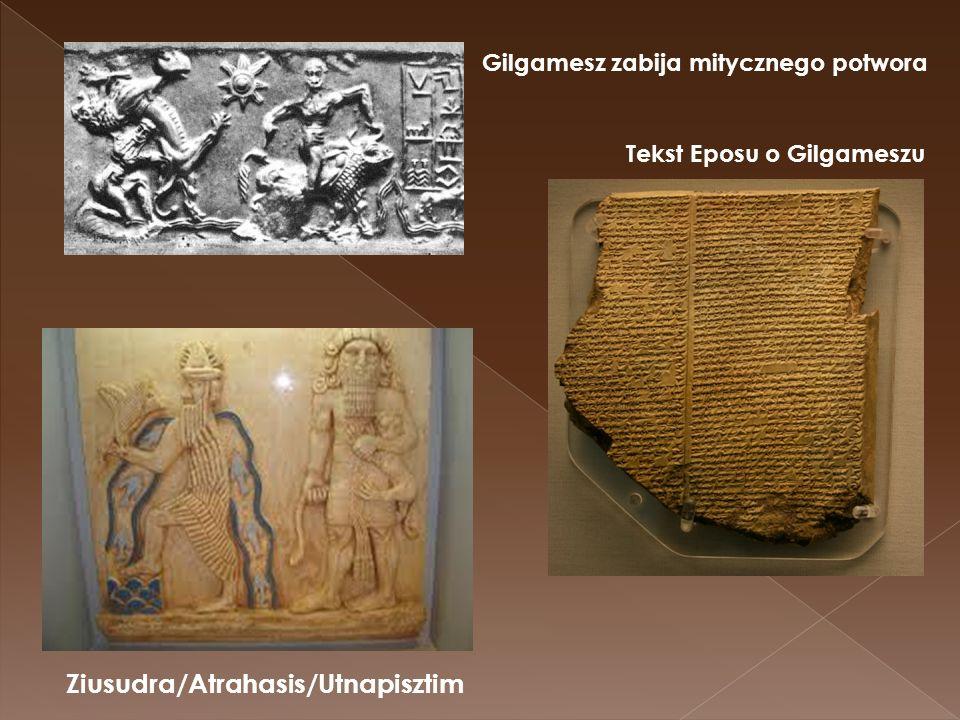 Ziusudra/Atrahasis/Utnapisztim Gilgamesz zabija mitycznego potwora Tekst Eposu o Gilgameszu