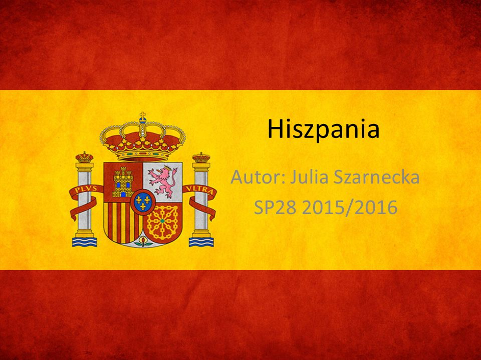 Hiszpania Autor: Julia Szarnecka SP28 2015/2016
