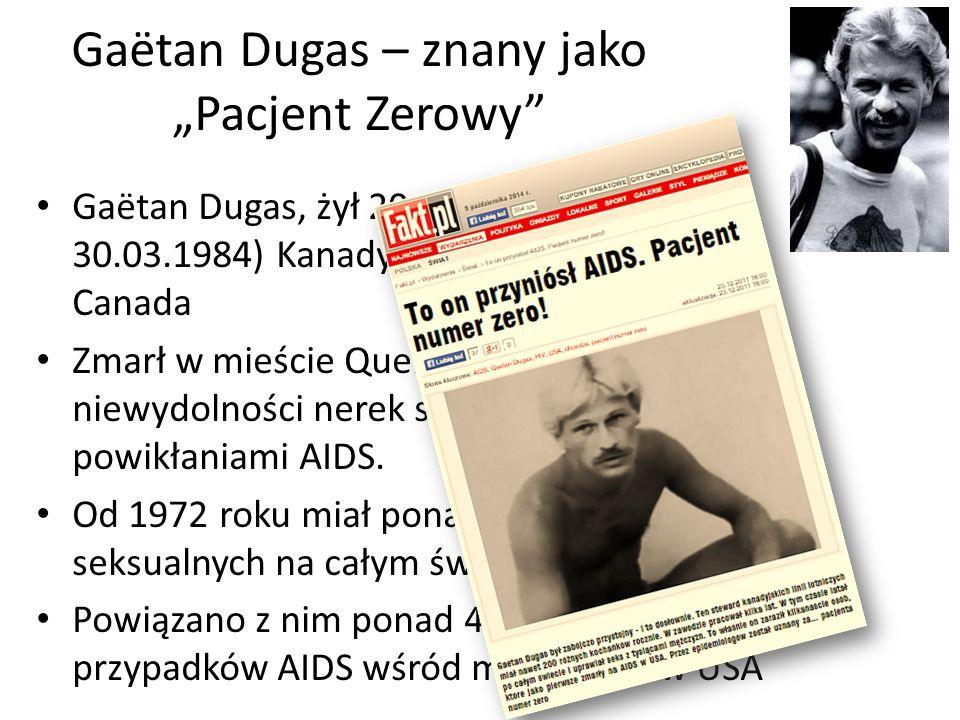 """Gaëtan Dugas – znany jako """"Pacjent Zerowy Gaëtan Dugas, żył 20.02.1953 – 30.03.1984) Kanadyjczyk, steward linii Air Canada Zmarł w mieście Quebec w wyniku niewydolności nerek spowodowanej powikłaniami AIDS."""