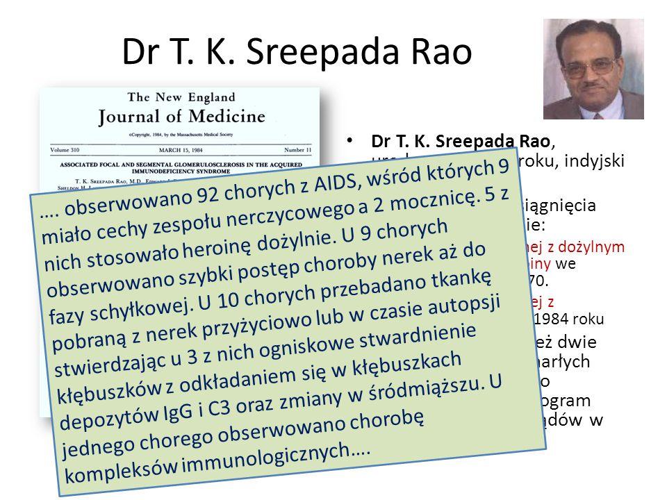 Dr T. K. Sreepada Rao Dr T. K. Sreepada Rao, urodzony w 1940 roku, indyjski nefrolog Jego największe osiągnięcia naukowe to opisanie: – nefropatii zwi