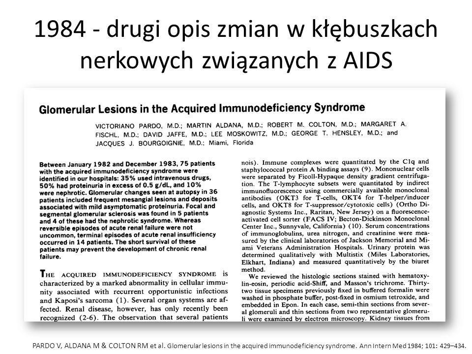 1984 - drugi opis zmian w kłębuszkach nerkowych związanych z AIDS PARDO V, ALDANA M & COLTON RM et al. Glomerular lesions in the acquired immunodefici