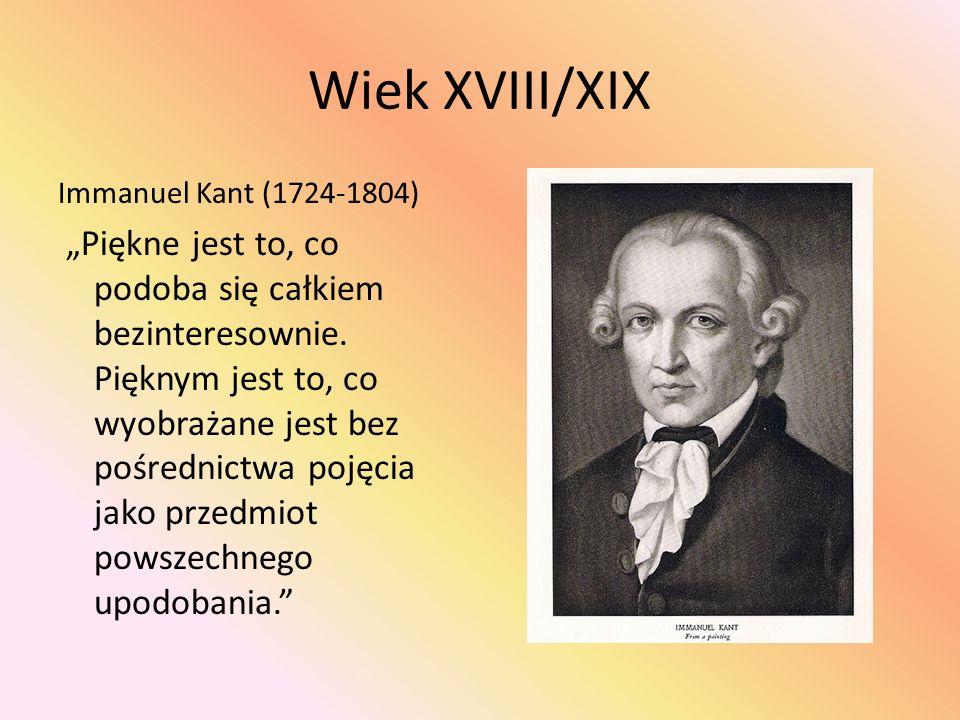 """Wiek XVIII/XIX Immanuel Kant (1724-1804) """"Piękne jest to, co podoba się całkiem bezinteresownie."""