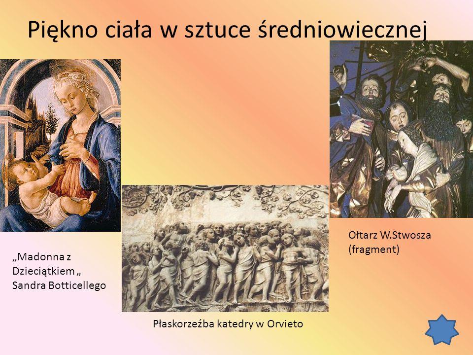 """Piękno ciała w sztuce średniowiecznej """"Madonna z Dzieciątkiem """" Sandra Botticellego Ołtarz W.Stwosza (fragment) Płaskorzeźba katedry w Orvieto"""