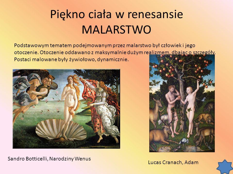 Piękno ciała w renesansie MALARSTWO Podstawowym tematem podejmowanym przez malarstwo był człowiek i jego otoczenie.