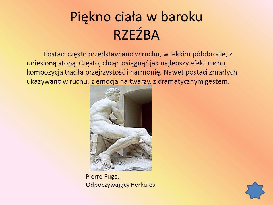 Piękno ciała w baroku RZEŹBA Postaci często przedstawiano w ruchu, w lekkim półobrocie, z uniesioną stopą.