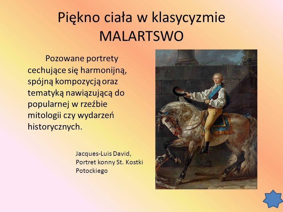 Piękno ciała w klasycyzmie MALARTSWO Pozowane portrety cechujące się harmonijną, spójną kompozycją oraz tematyką nawiązującą do popularnej w rzeźbie mitologii czy wydarzeń historycznych.