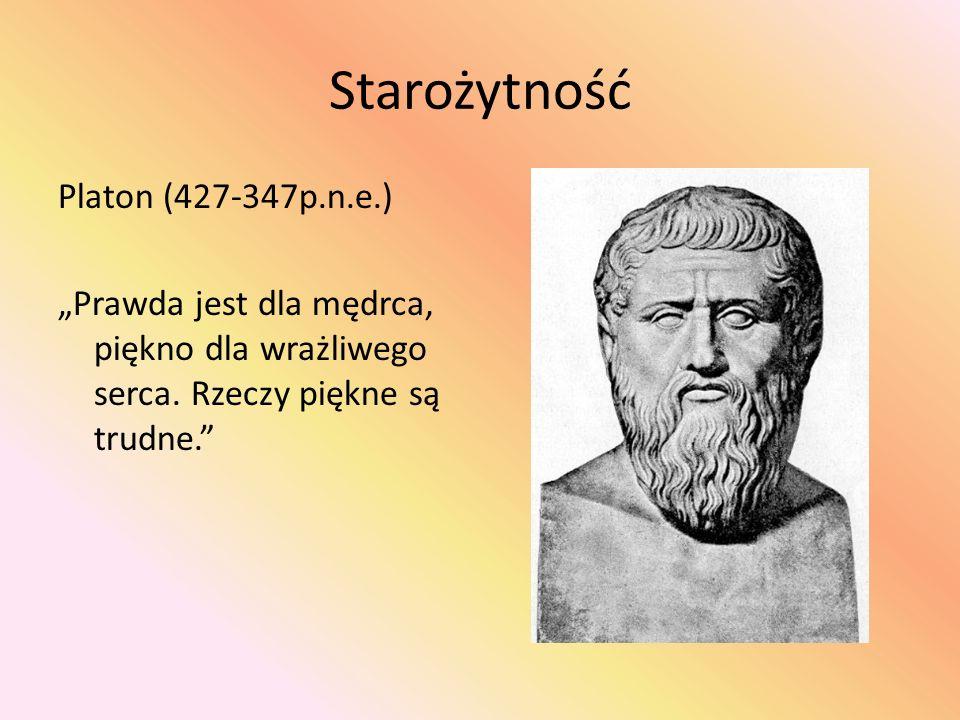 """Starożytność Platon (427-347p.n.e.) """"Prawda jest dla mędrca, piękno dla wrażliwego serca."""