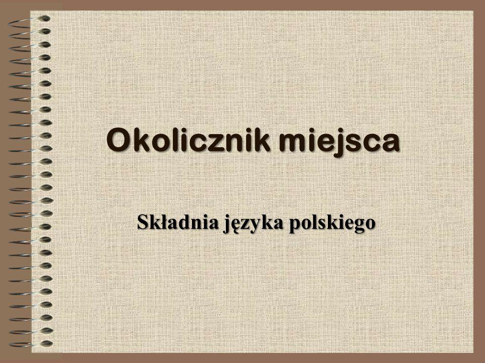 Okolicznik miejsca Składnia języka polskiego