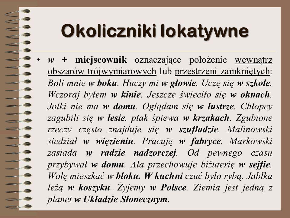 Okoliczniki ablatywne spod + dopełniacz, odpowiadające lokatywnemu pod + narzędnik: Przyjechała spod Krakowa.