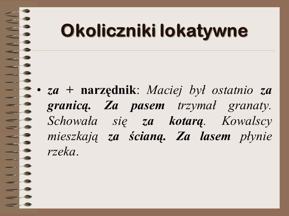 Okoliczniki lokatywne za + narzędnik: Maciej był ostatnio za granicą.