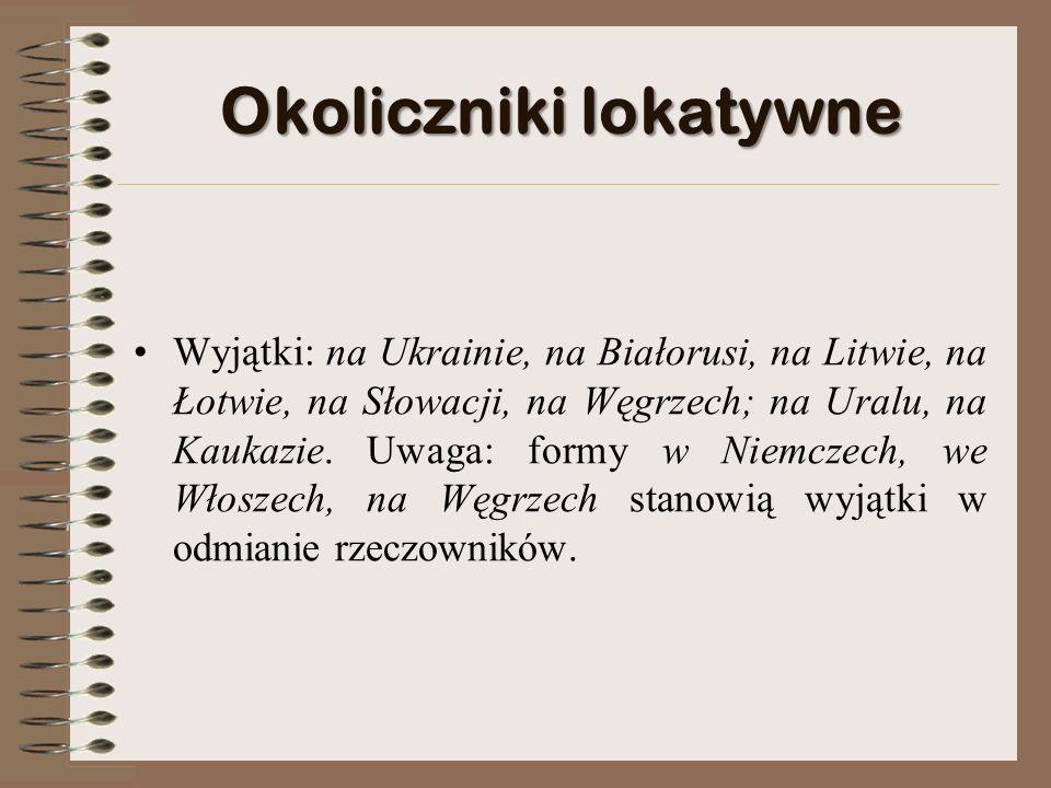 Okoliczniki lokatywne Przyimka na używa się: z nazwami krain i regionów: na Śląsku, na Pomorzu, na Kujawach, na Mazowszu, na Mazurach, na Warmii, na Kurpiach, na Lubelszczyźnie, na Podhalu, na Morawach, na Podolu, na Smoleńszczyźnie, na Rusi (Ruś była regionem, a nie państwem), na Saharze.